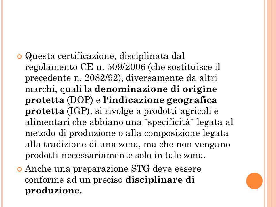 Questa certificazione, disciplinata dal regolamento CE n. 509/2006 (che sostituisce il precedente n. 2082/92), diversamente da altri marchi, quali la