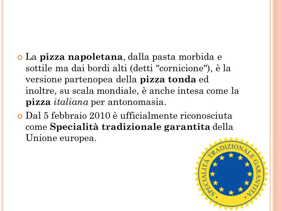 La pizza napoletana, dalla pasta morbida e sottile ma dai bordi alti (detti