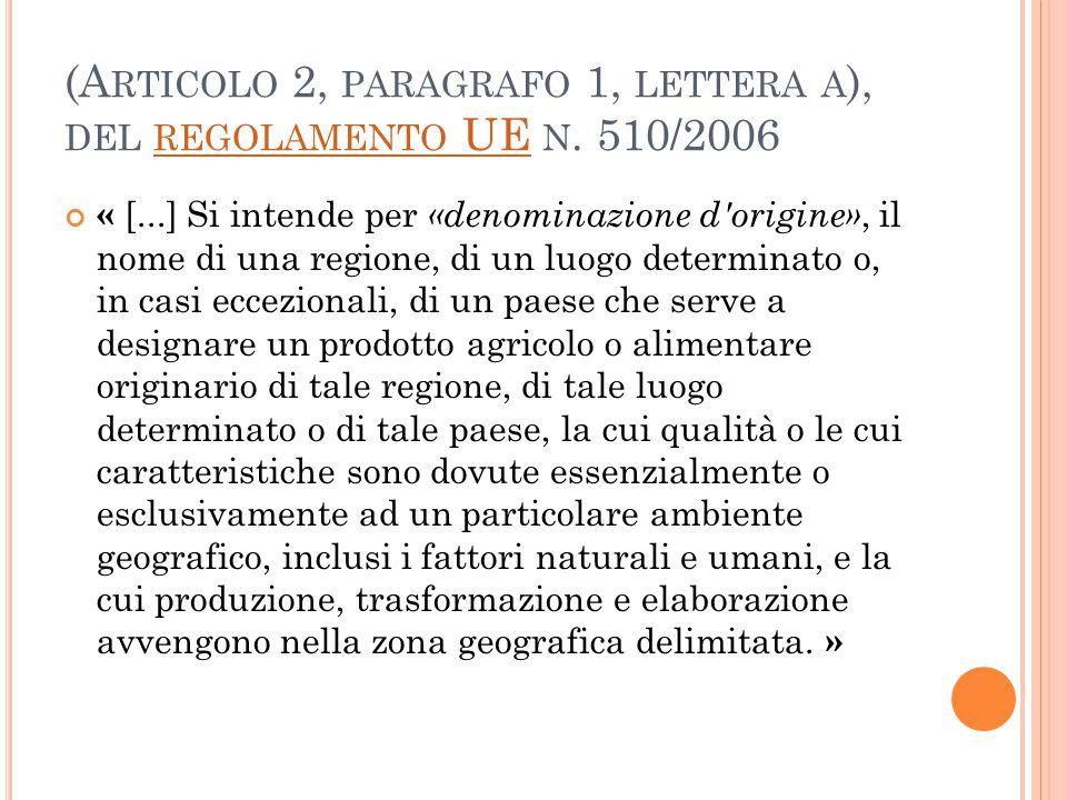 (A RTICOLO 2, PARAGRAFO 1, LETTERA A ), DEL REGOLAMENTO UE N. 510/2006 REGOLAMENTO UE « [...] Si intende per «denominazione d'origine», il nome di una