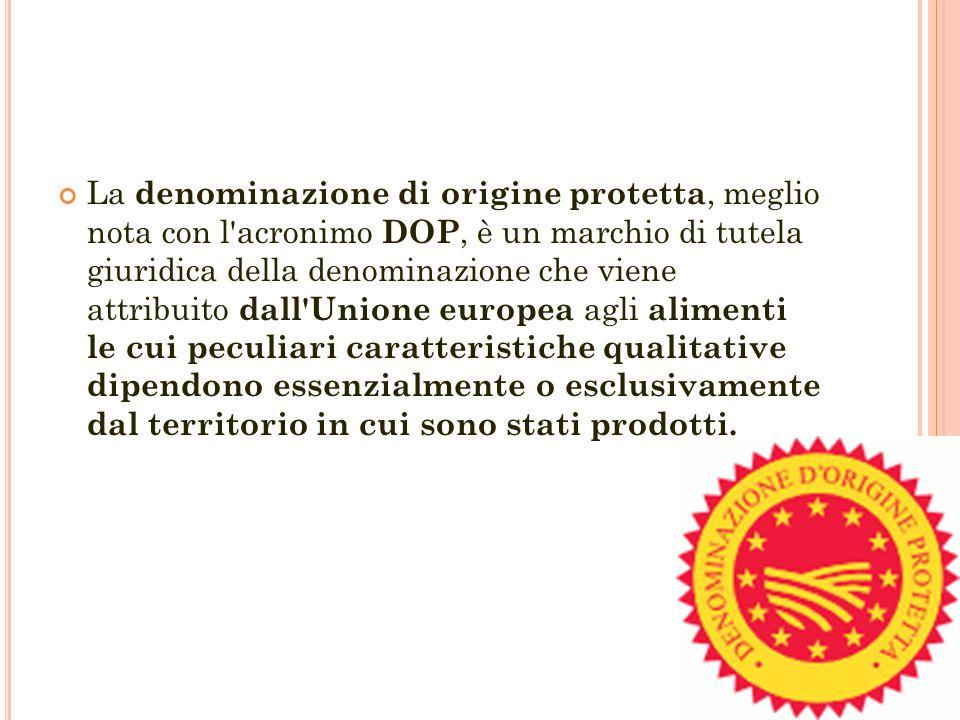 La denominazione di origine protetta, meglio nota con l'acronimo DOP, è un marchio di tutela giuridica della denominazione che viene attribuito dall'U