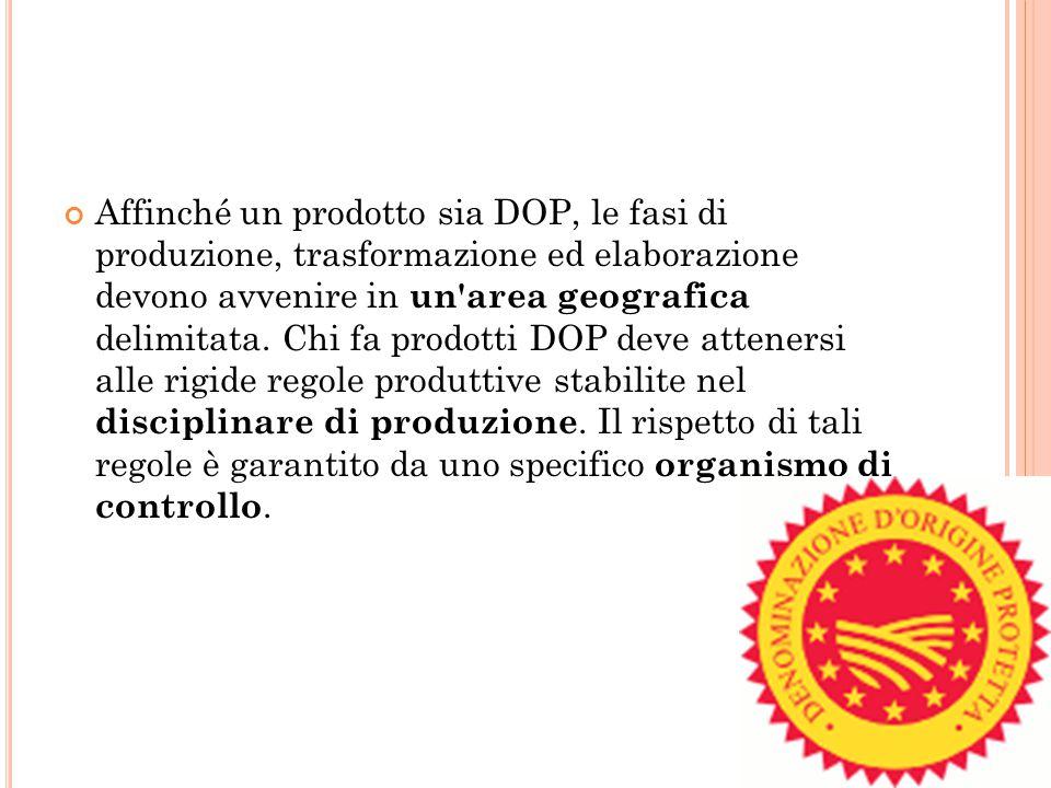 Affinché un prodotto sia DOP, le fasi di produzione, trasformazione ed elaborazione devono avvenire in un'area geografica delimitata. Chi fa prodotti