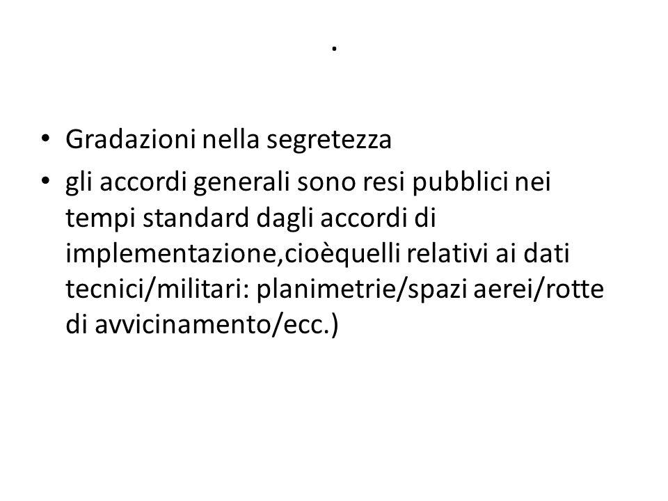. Gradazioni nella segretezza gli accordi generali sono resi pubblici nei tempi standard dagli accordi di implementazione,cioèquelli relativi ai dati