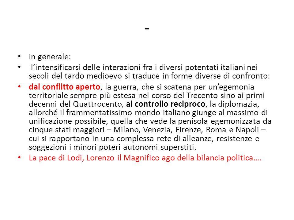 - In generale: l'intensificarsi delle interazioni fra i diversi potentati italiani nei secoli del tardo medioevo si traduce in forme diverse di confro