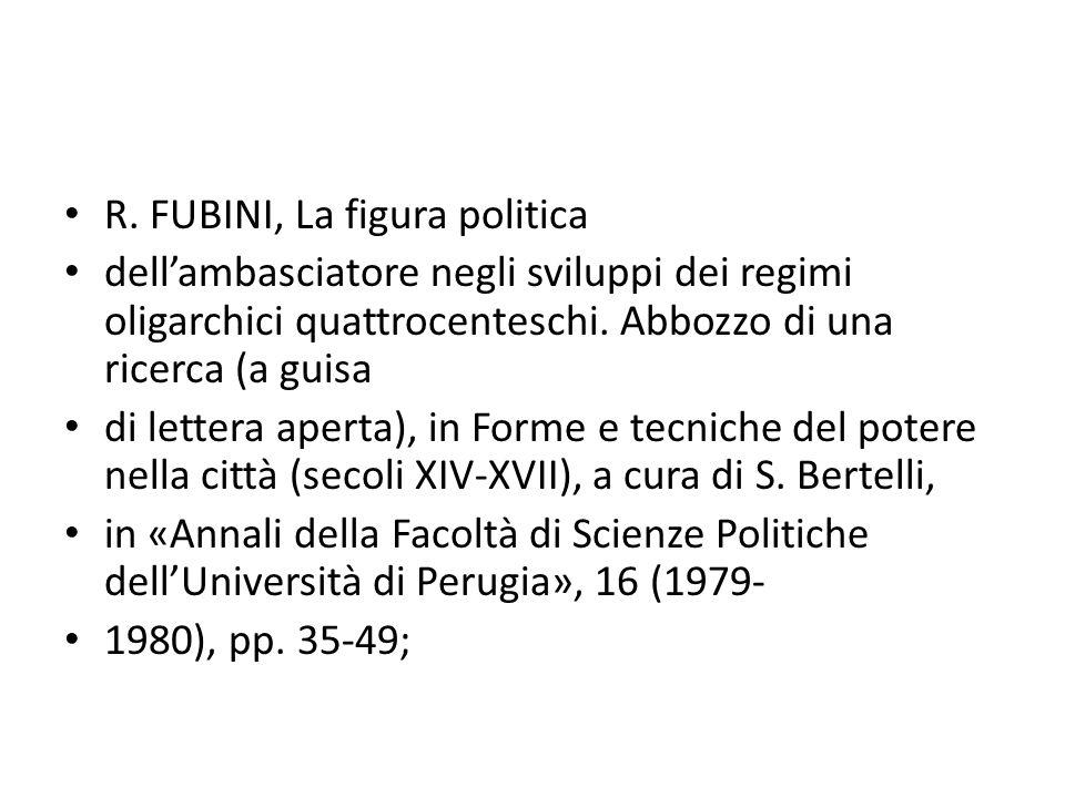R. FUBINI, La figura politica dell'ambasciatore negli sviluppi dei regimi oligarchici quattrocenteschi. Abbozzo di una ricerca (a guisa di lettera ape
