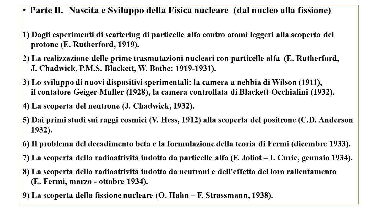 Parte II. Nascita e Sviluppo della Fisica nucleare (dal nucleo alla fissione) 1) Dagli esperimenti di scattering di particelle alfa contro atomi legge