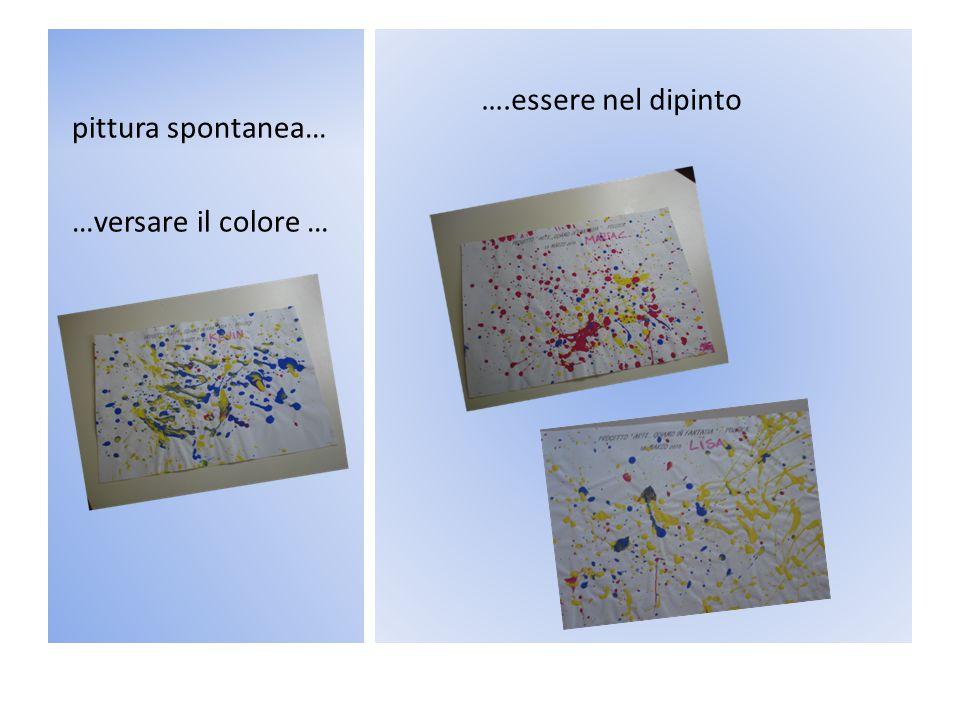 pittura spontanea… ….essere nel dipinto …versare il colore …