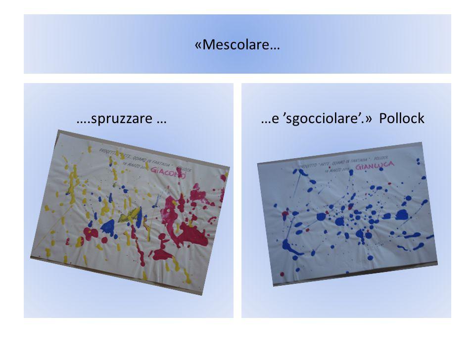 L' Arte è… «Come noi disegniamo» «E' quella cosa che ci metti sopra i colori con i pennelli» «Poi 'pucci' il colore e…fai l'arte» «L'arte è un colore 'molliccio', è bellissimo !!!» «E' bellissimo fare l'arte !!!»