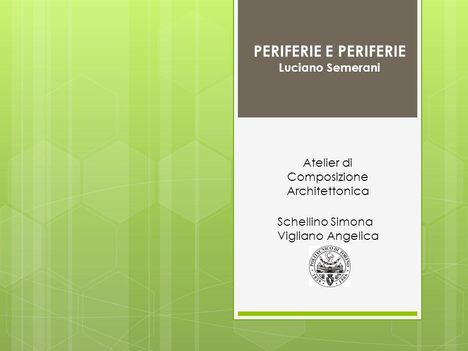 Schellino Simona Vigliano Angelica Atelier di Composizione Architettonica PERIFERIE E PERIFERIE Luciano Semerani