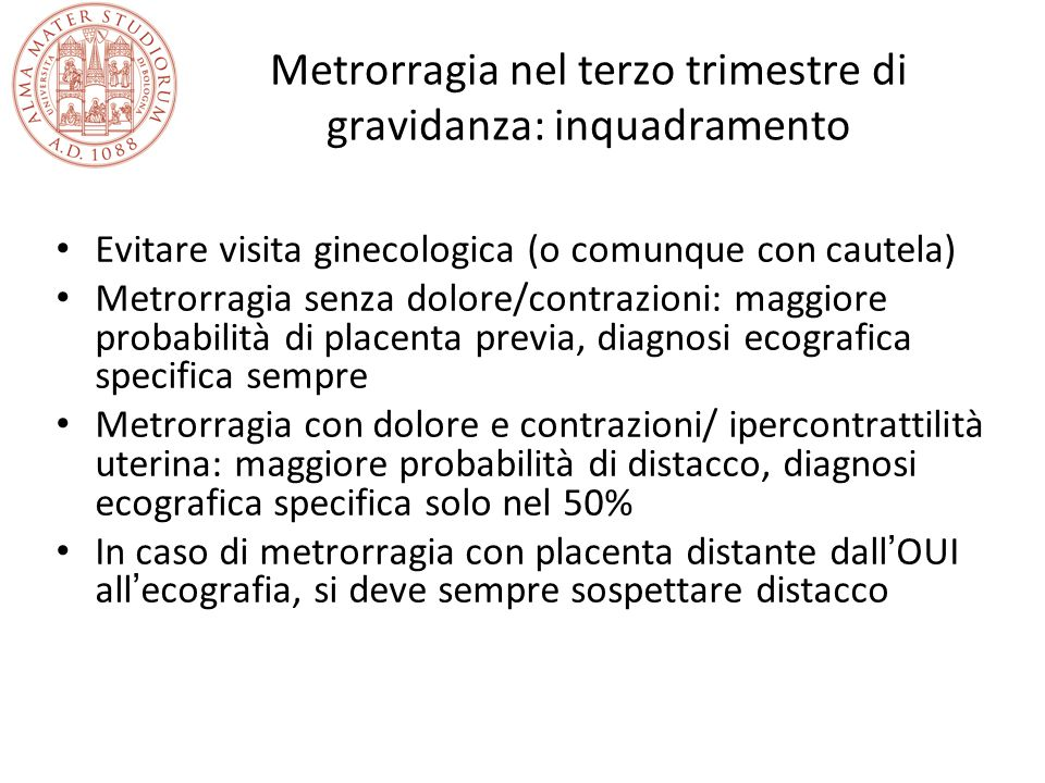 Metrorragia nel terzo trimestre di gravidanza: inquadramento Evitare visita ginecologica (o comunque con cautela) Metrorragia senza dolore/contrazioni