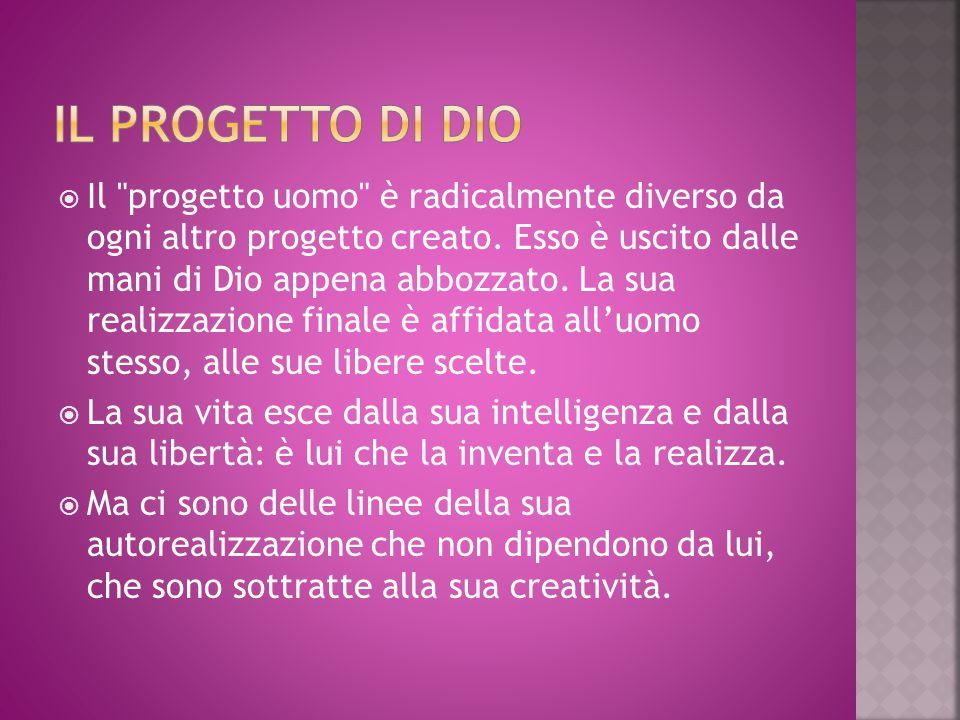  Il progetto uomo è radicalmente diverso da ogni altro progetto creato.