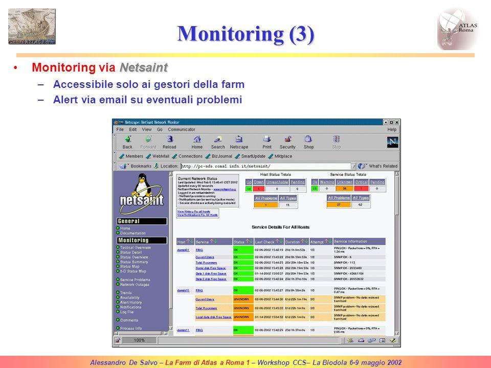 Alessandro De Salvo – La Farm di Atlas a Roma 1 – Workshop CCS– La Biodola 6-9 maggio 2002 Monitoring (2) GangliaCluster monitoring via Ganglia –Overa