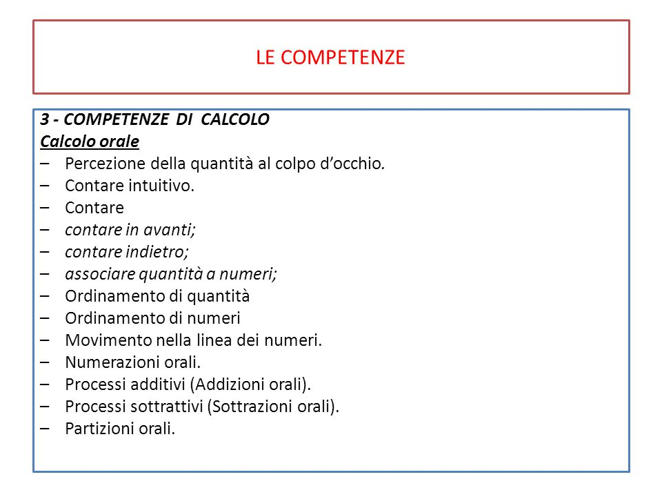 LE COMPETENZE 3 - COMPETENZE DI CALCOLO Calcolo orale –Percezione della quantità al colpo d'occhio.