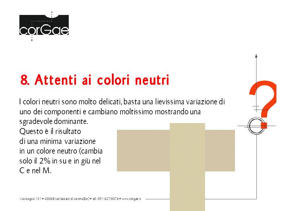 8. Attenti ai colori neutri I colori neutri sono molto delicati, basta una lievissima variazione di uno dei componenti e cambiano moltissimo mostrando