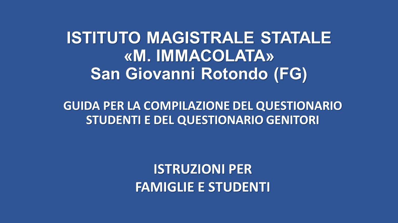 ISTITUTO MAGISTRALE STATALE «M. IMMACOLATA» San Giovanni Rotondo (FG) GUIDA PER LA COMPILAZIONE DEL QUESTIONARIO STUDENTI E DEL QUESTIONARIO GENITORI