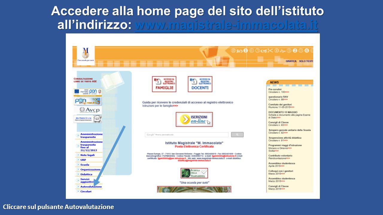 Accedere alla home page del sito dell'istituto all'indirizzo: www.magistrale-immacolata.it www.magistrale-immacolata.it Cliccare sul pulsante Autovalu