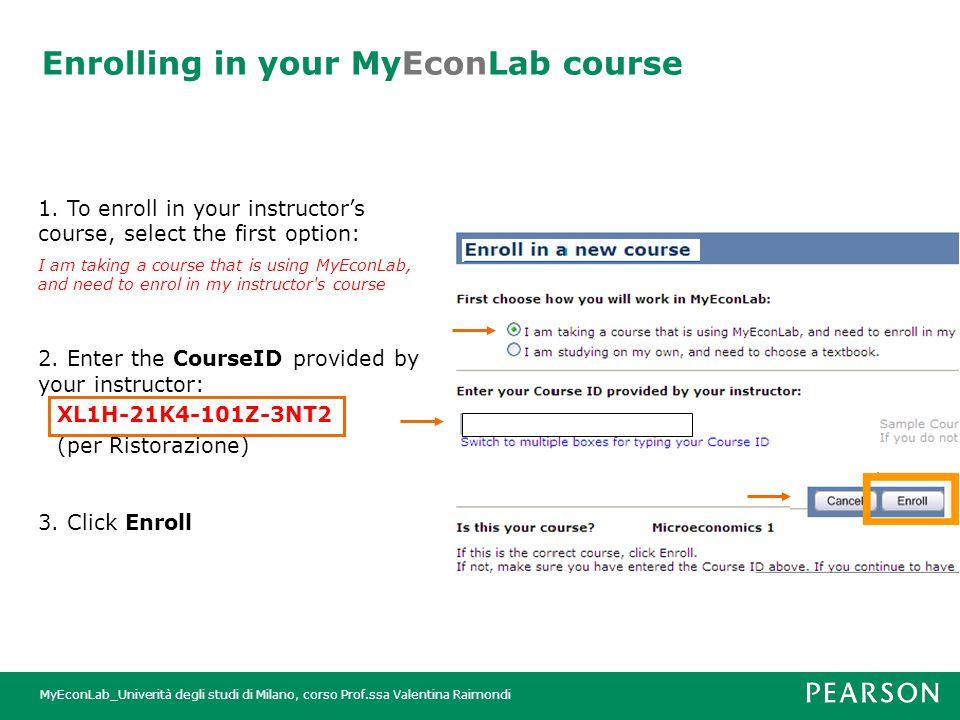 MyEconLab_Univerità degli studi di Milano, corso Prof.ssa Valentina Raimondi Enrolling in your MyEconLab course 1.