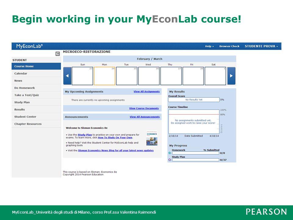 MyEconLab_Univerità degli studi di Milano, corso Prof.ssa Valentina Raimondi Begin working in your MyEconLab course!