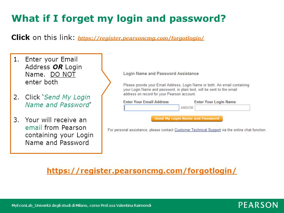 MyEconLab_Univerità degli studi di Milano, corso Prof.ssa Valentina Raimondi What if I forget my login and password.