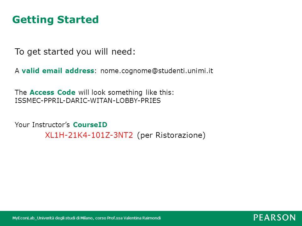 MyEconLab_Univerità degli studi di Milano, corso Prof.ssa Valentina Raimondi Getting Started To get started you will need: A valid email address: nome
