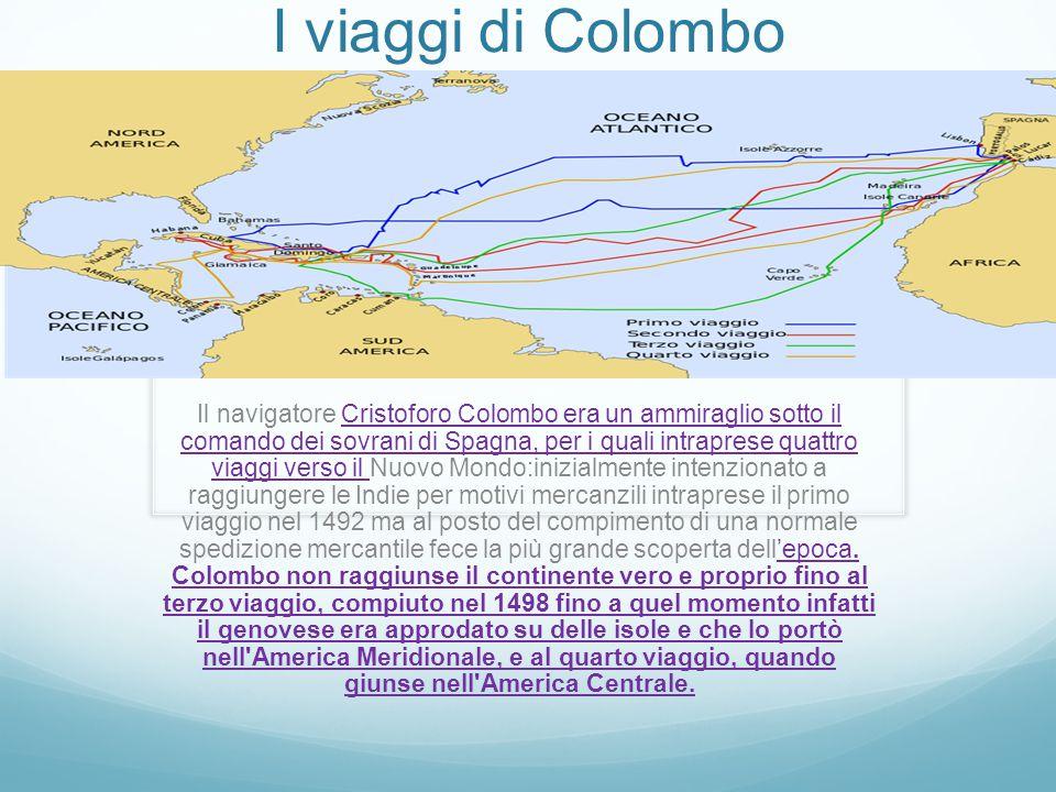 I viaggi di Colombo Il navigatore Cristoforo Colombo era un ammiraglio sotto il comando dei sovrani di Spagna, per i quali intraprese quattro viaggi v