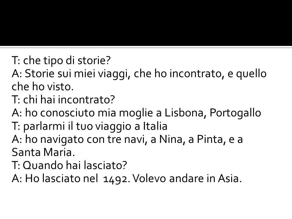 T: che tipo di storie. A: Storie sui miei viaggi, che ho incontrato, e quello che ho visto.