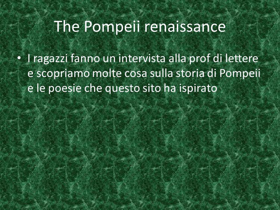 The Pompeii renaissance I ragazzi fanno un intervista alla prof di lettere e scopriamo molte cosa sulla storia di Pompeii e le poesie che questo sito ha ispirato