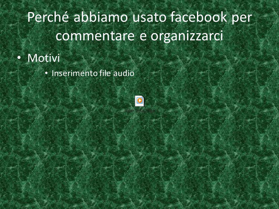 Perché abbiamo usato facebook per commentare e organizzarci Motivi Inserimento file audio