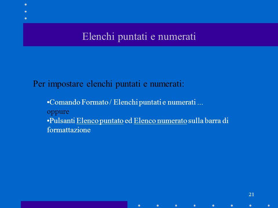 21 Elenchi puntati e numerati Per impostare elenchi puntati e numerati: Comando Formato / Elenchi puntati e numerati...