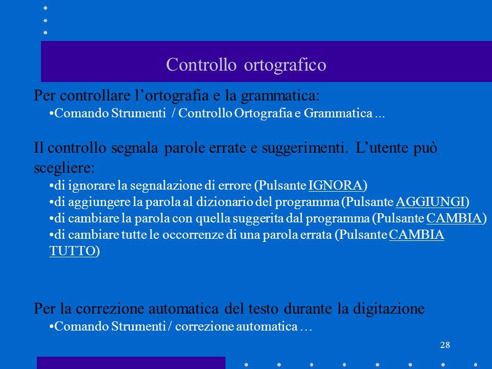 28 Controllo ortografico Per controllare l'ortografia e la grammatica: Comando Strumenti / Controllo Ortografia e Grammatica...