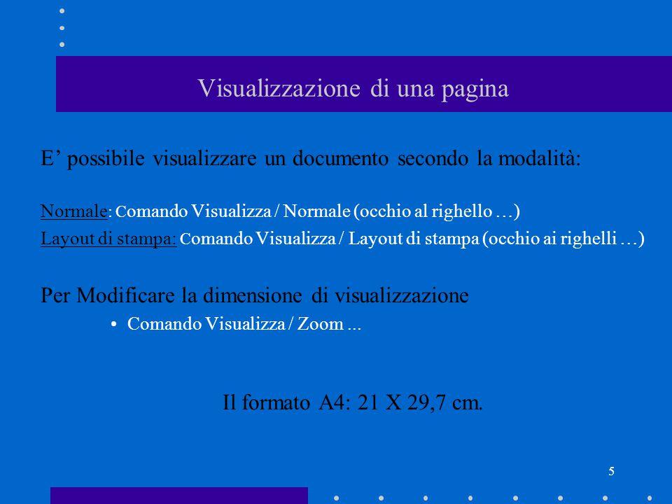 5 Visualizzazione di una pagina E' possibile visualizzare un documento secondo la modalità: Normale : C omando Visualizza / Normale (occhio al righello …) Layout di stampa: C omando Visualizza / Layout di stampa (occhio ai righelli …) Per Modificare la dimensione di visualizzazione Comando Visualizza / Zoom...