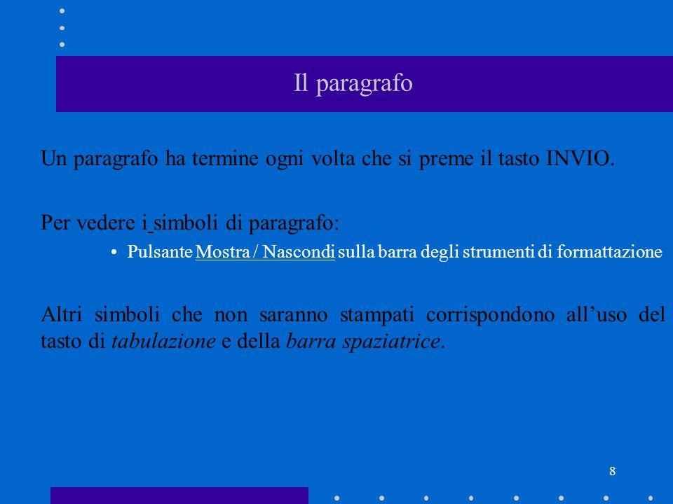 8 Il paragrafo Un paragrafo ha termine ogni volta che si preme il tasto INVIO.