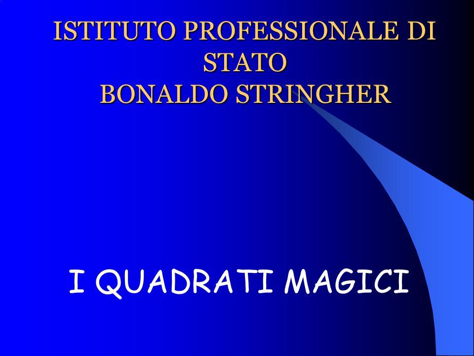 ISTITUTO PROFESSIONALE DI STATO BONALDO STRINGHER I QUADRATI MAGICI
