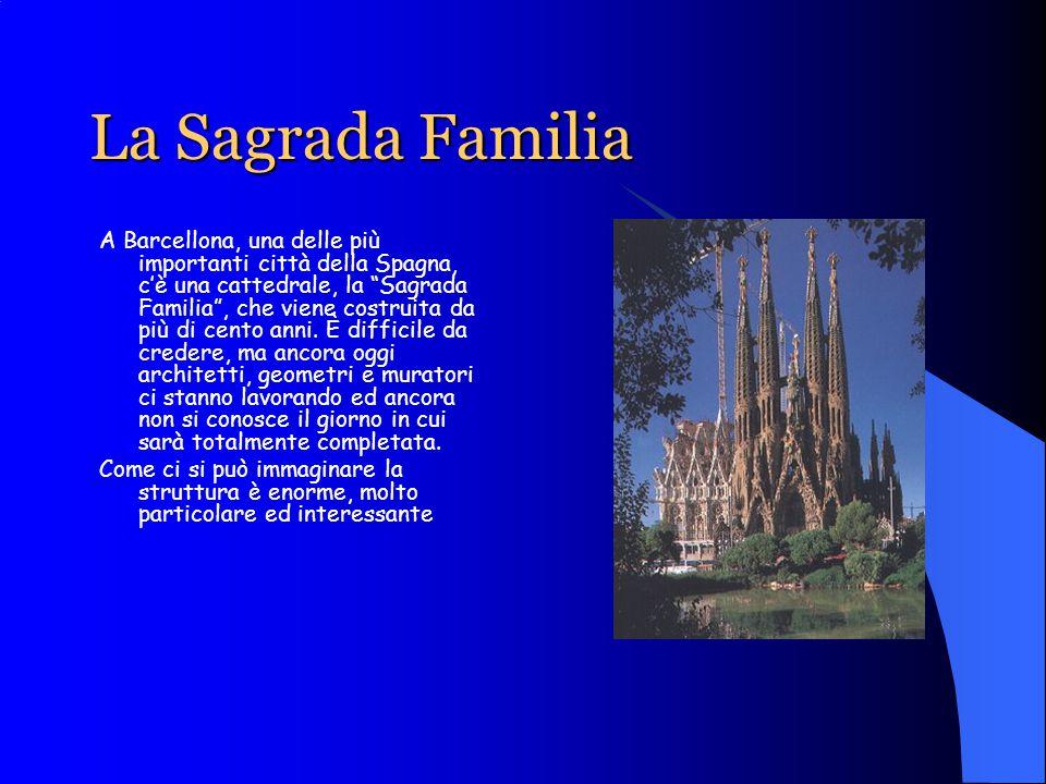La Sagrada Familia A Barcellona, una delle più importanti città della Spagna, c'è una cattedrale, la Sagrada Familia , che viene costruita da più di cento anni.