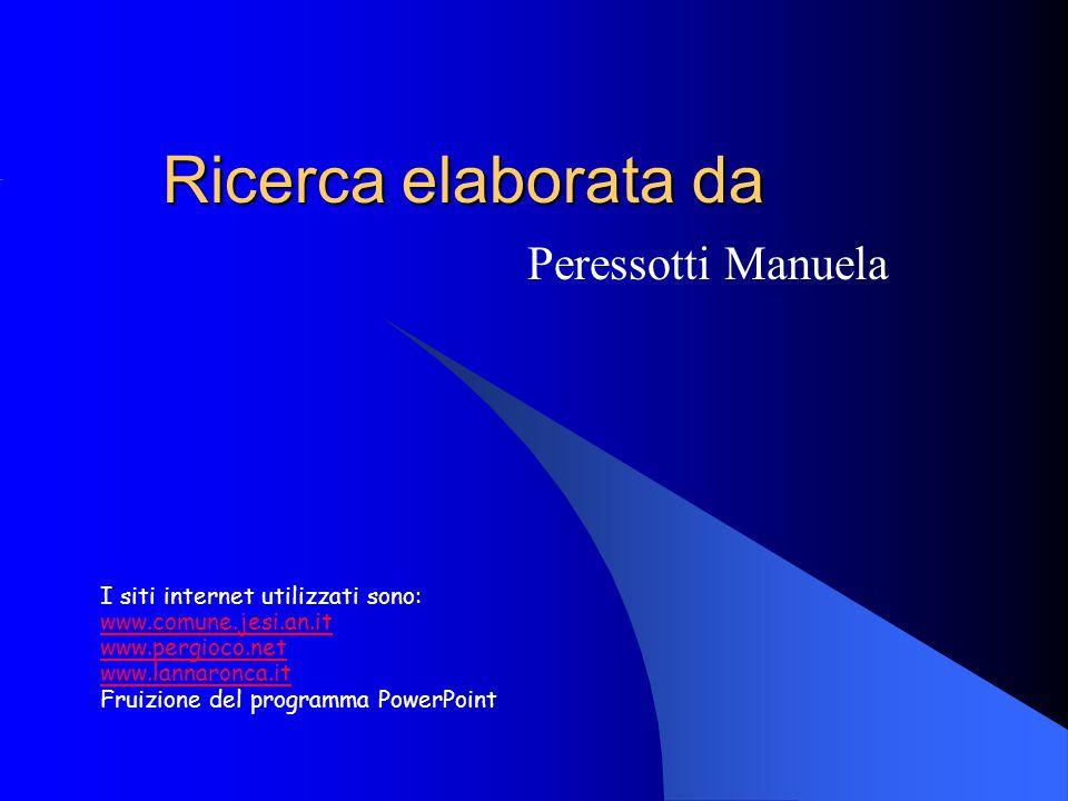 Ricerca elaborata da Peressotti Manuela I siti internet utilizzati sono: www.comune.jesi.an.it www.pergioco.net www.lannaronca.it Fruizione del programma PowerPoint