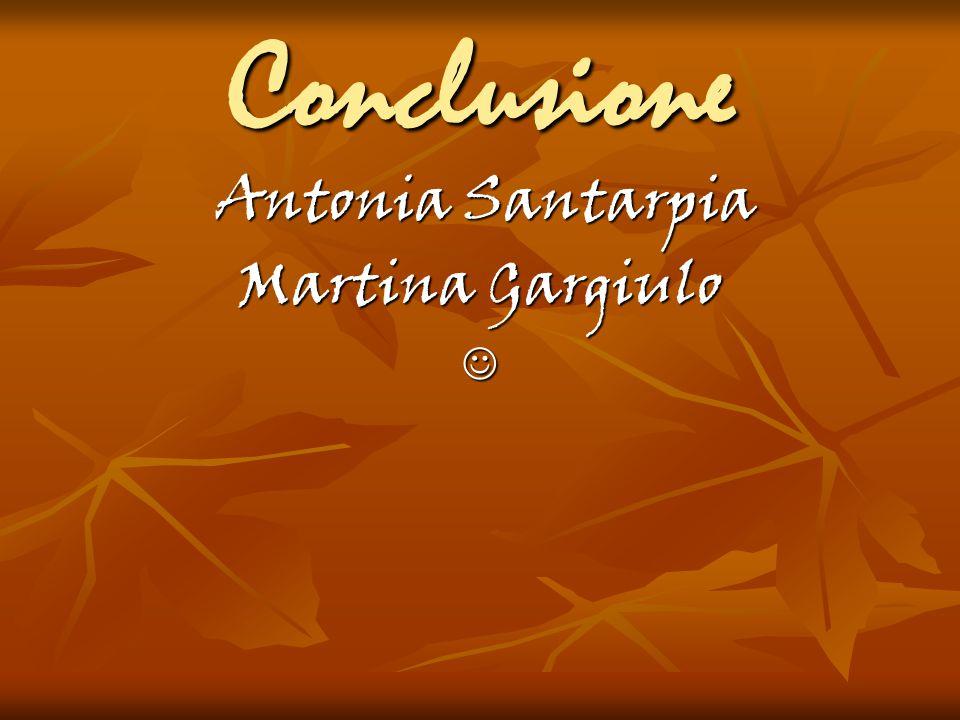 Conclusione Antonia Santarpia Antonia Santarpia Martina Gargiulo