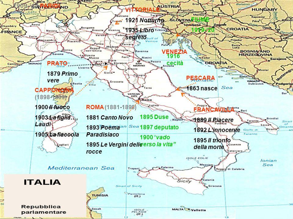 PESCARA 1863 nasce PRATO 1879 Primo vere ROMA (1881-1898) 1881 Canto Novo 1893 Poema Paradisiaco 1895 Le Vergini delle rocce FRANCAVILLA 1889 Il Piace