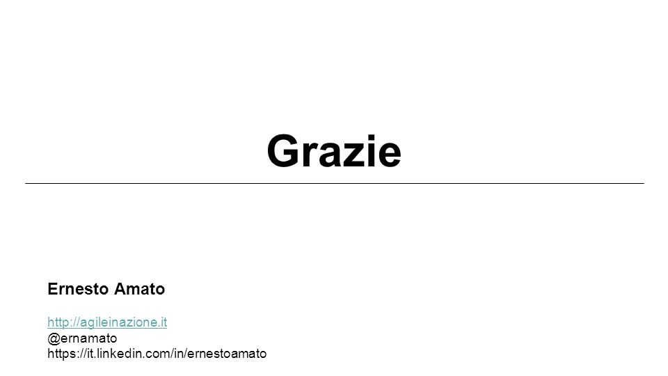 Grazie http://agileinazione.it @ernamato https://it.linkedin.com/in/ernestoamato Ernesto Amato