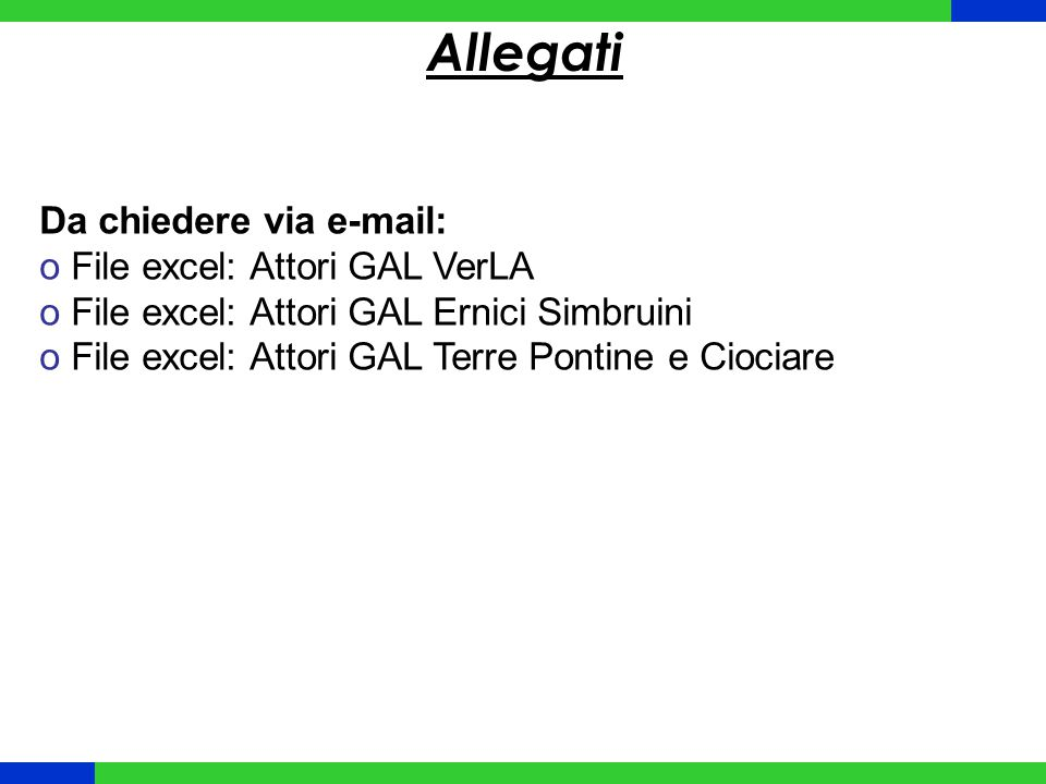 Allegati Da chiedere via e-mail: o File excel: Attori GAL VerLA o File excel: Attori GAL Ernici Simbruini o File excel: Attori GAL Terre Pontine e Cio