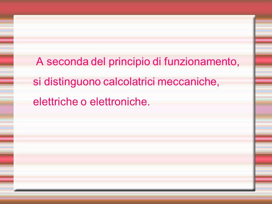 A seconda del principio di funzionamento, si distinguono calcolatrici meccaniche, elettriche o elettroniche.