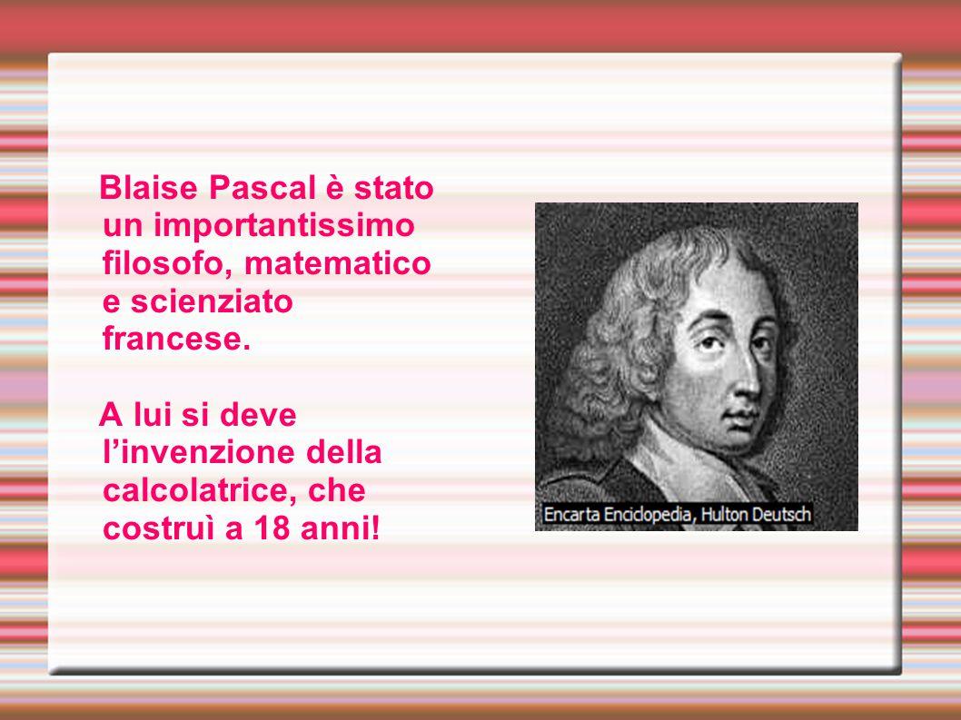 Blaise Pascal è stato un importantissimo filosofo, matematico e scienziato francese. A lui si deve l'invenzione della calcolatrice, che costruì a 18 a