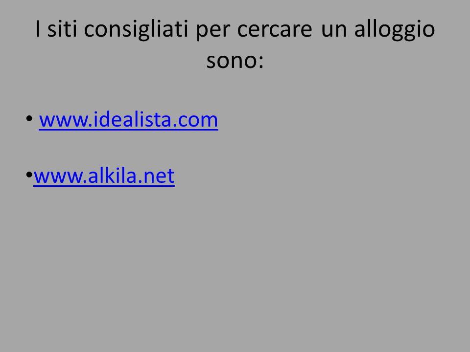 I siti consigliati per cercare un alloggio sono: www.idealista.com www.alkila.net