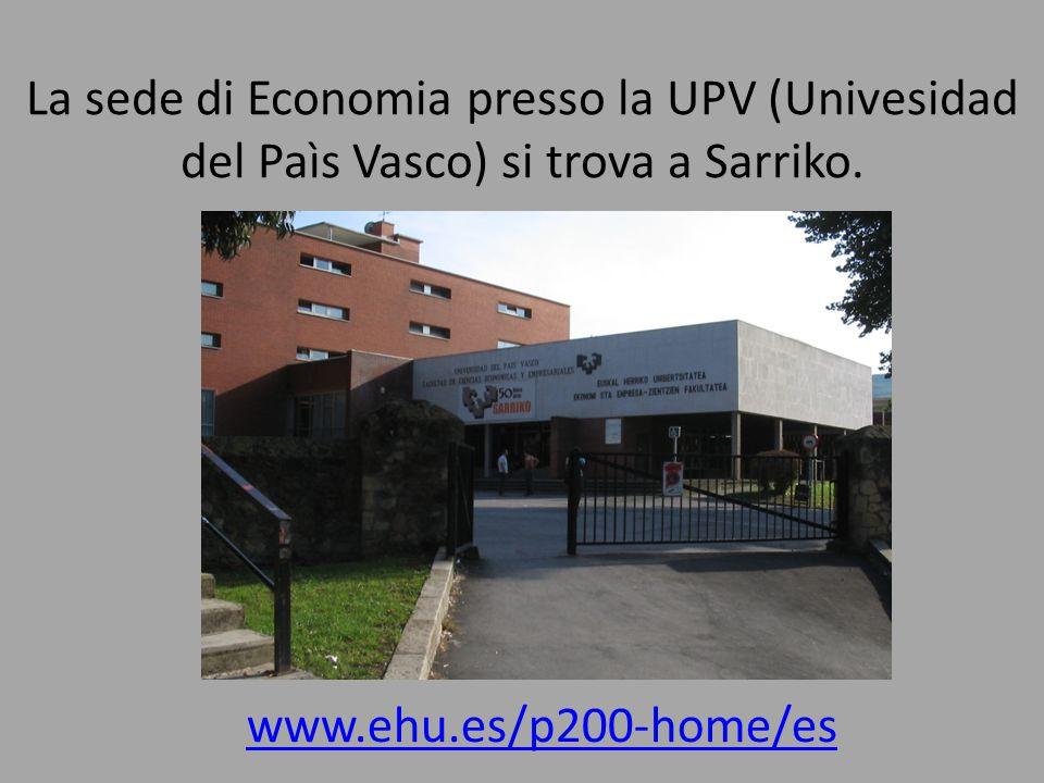 La sede di Economia presso la UPV (Univesidad del Paìs Vasco) si trova a Sarriko. www.ehu.es/p200-home/es