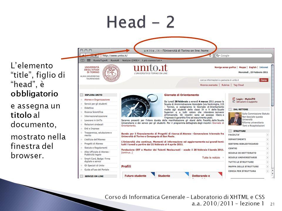 """L'elemento """"title"""", figlio di """"head"""", è obbligatorio e assegna un titolo al documento, mostrato nella finestra del browser. 21 Corso di Informatica Ge"""