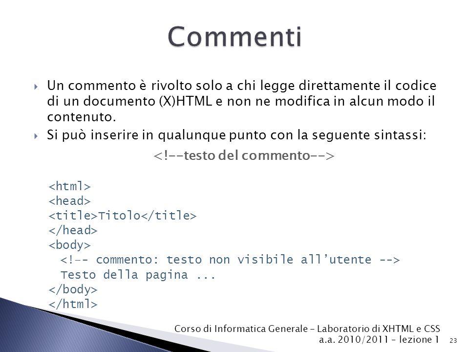  Un commento è rivolto solo a chi legge direttamente il codice di un documento (X)HTML e non ne modifica in alcun modo il contenuto.