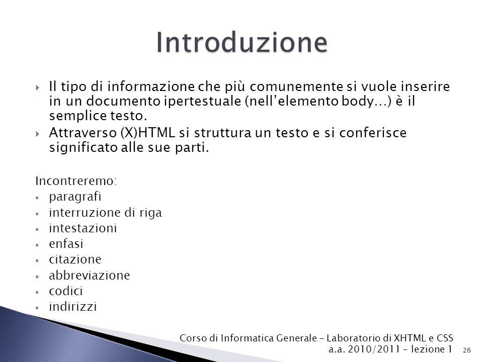  Il tipo di informazione che più comunemente si vuole inserire in un documento ipertestuale (nell'elemento body…) è il semplice testo.