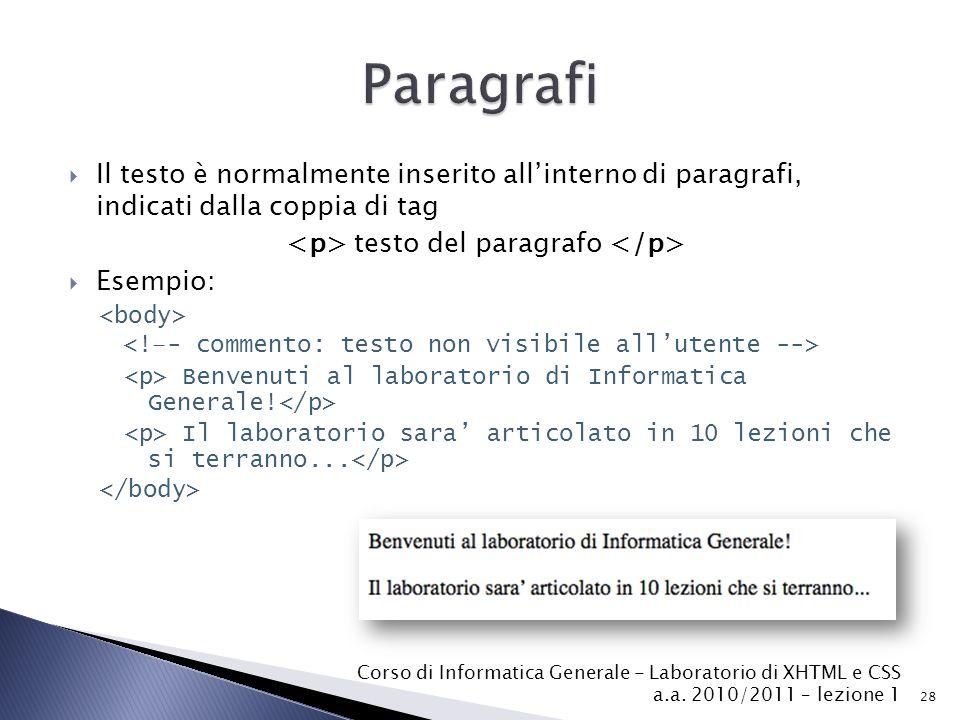  Il testo è normalmente inserito all'interno di paragrafi, indicati dalla coppia di tag testo del paragrafo  Esempio: Benvenuti al laboratorio di Informatica Generale.