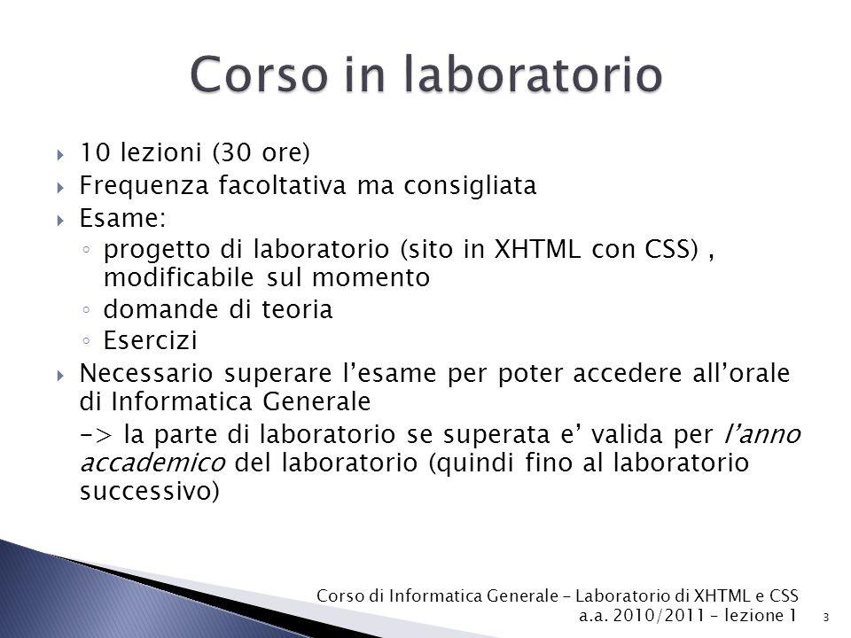  10 lezioni (30 ore)  Frequenza facoltativa ma consigliata  Esame: ◦ progetto di laboratorio (sito in XHTML con CSS), modificabile sul momento ◦ do