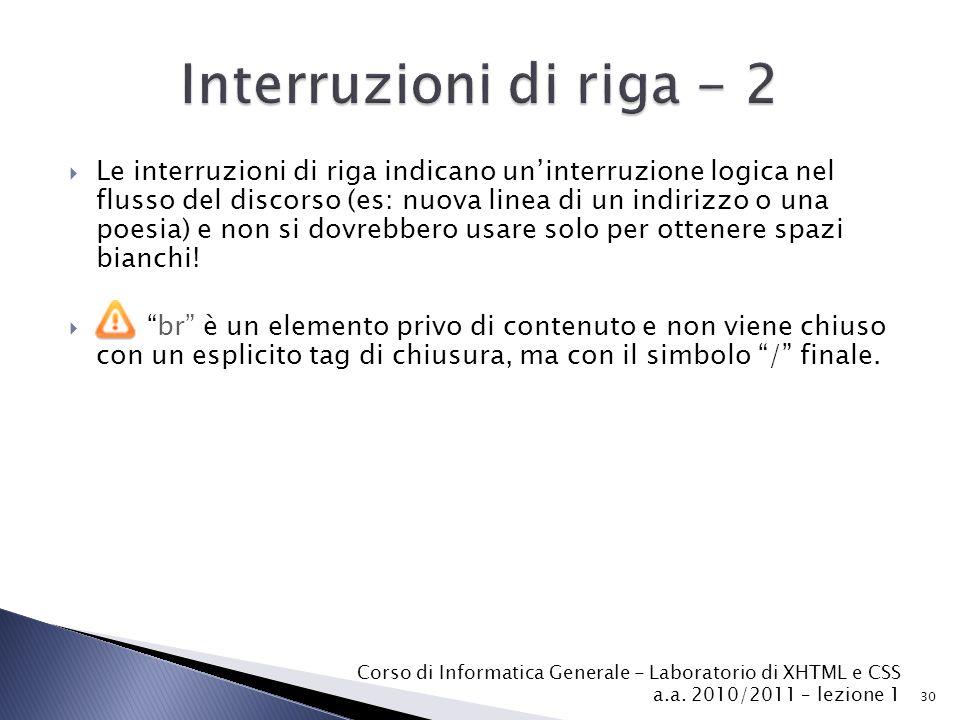  Le interruzioni di riga indicano un'interruzione logica nel flusso del discorso (es: nuova linea di un indirizzo o una poesia) e non si dovrebbero usare solo per ottenere spazi bianchi.