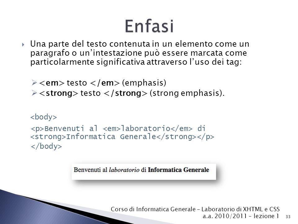  Una parte del testo contenuta in un elemento come un paragrafo o un'intestazione può essere marcata come particolarmente significativa attraverso l'uso dei tag:  testo (emphasis)  testo (strong emphasis).
