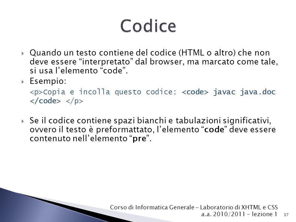  Quando un testo contiene del codice (HTML o altro) che non deve essere interpretato dal browser, ma marcato come tale, si usa l'elemento code .